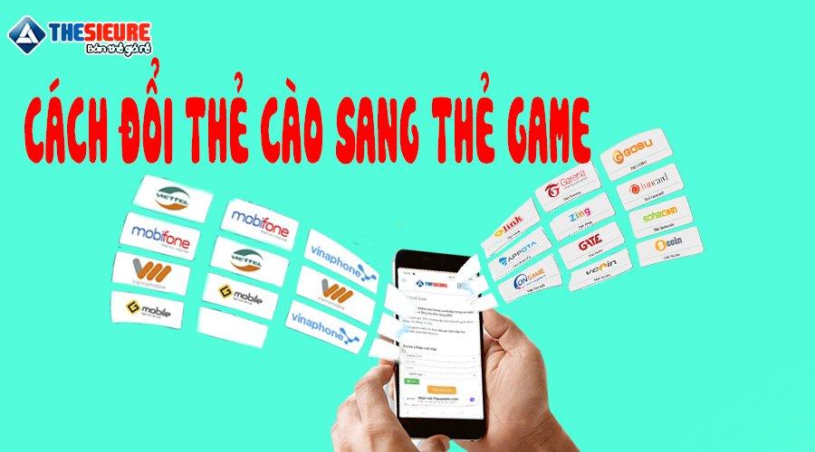 Cách đổi thẻ cào sang thẻ Garena, Zing, Vcoin, Gosu, Soha, Gate, Funcard, Appota, Scoin, Carot, Giftcode